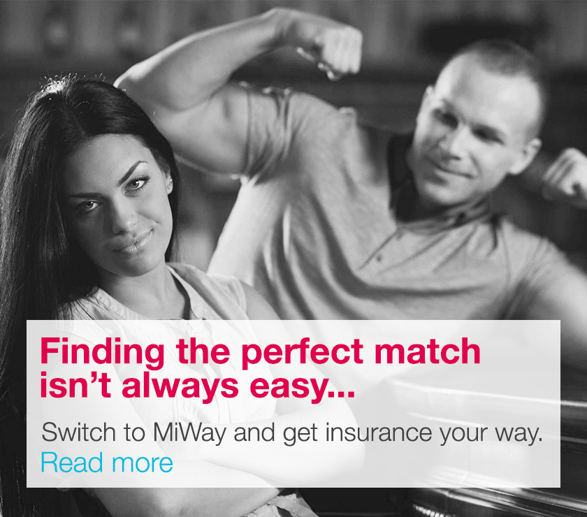 Finding the perfect match isn't always easy... Switch to MiWay and get insurance your way!
